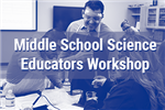 thumbnail link to middle school science educators workshop gallery