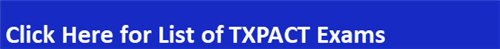 Click Here for List of TXPACT Exams Button